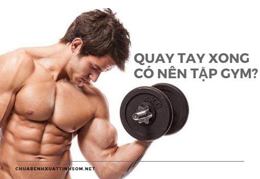 Quay tay xong có nên tập Gym không?